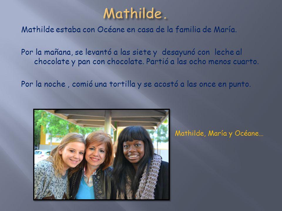 Mathilde estaba con Océane en casa de la familia de María.