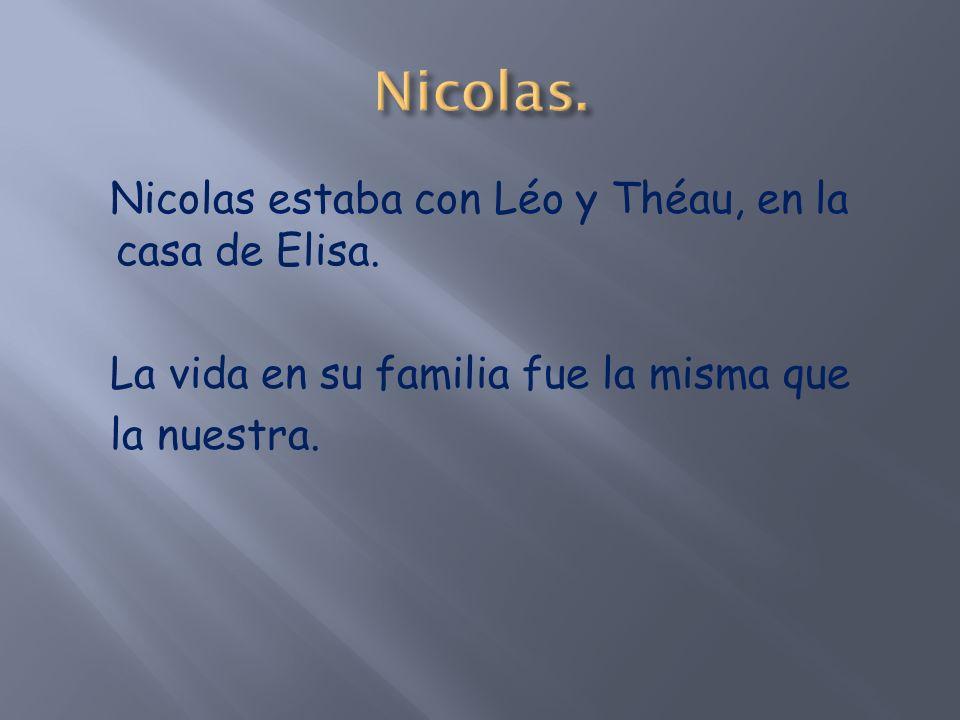 Nicolas estaba con Léo y Théau, en la casa de Elisa.
