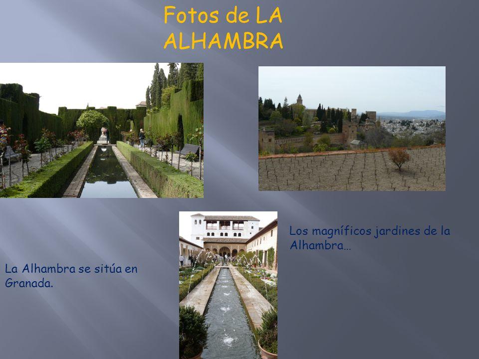 Fotos de LA ALHAMBRA La Alhambra se sitúa en Granada. Los magníficos jardines de la Alhambra…