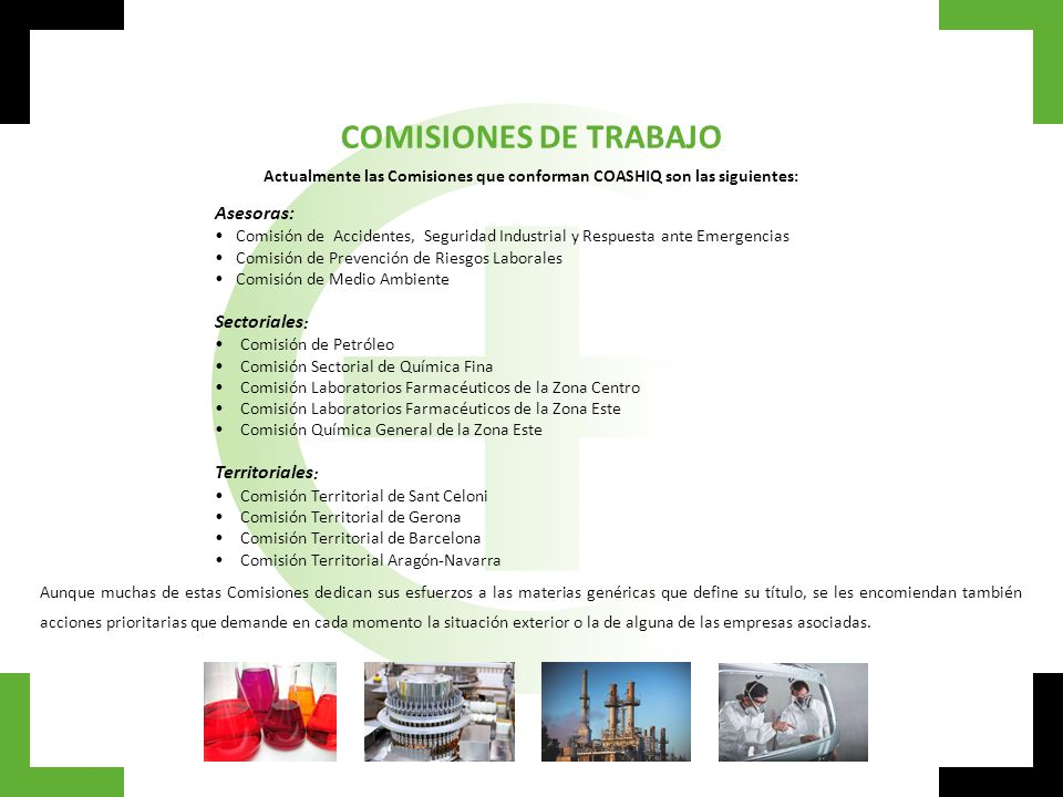 COMISIONES DE TRABAJO Actualmente las Comisiones que conforman COASHIQ son las siguientes: Asesoras: Comisión de Accidentes, Seguridad Industrial y Re