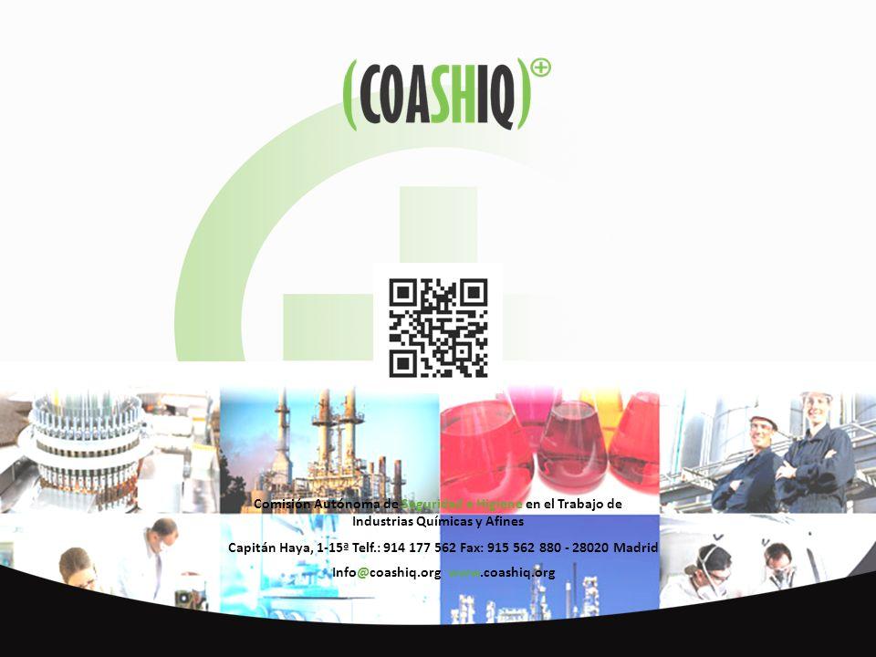 Comisión Autónoma de Seguridad e Higiene en el Trabajo de Industrias Químicas y Afines Capitán Haya, 1-15ª Telf.: 914 177 562 Fax: 915 562 880 - 28020