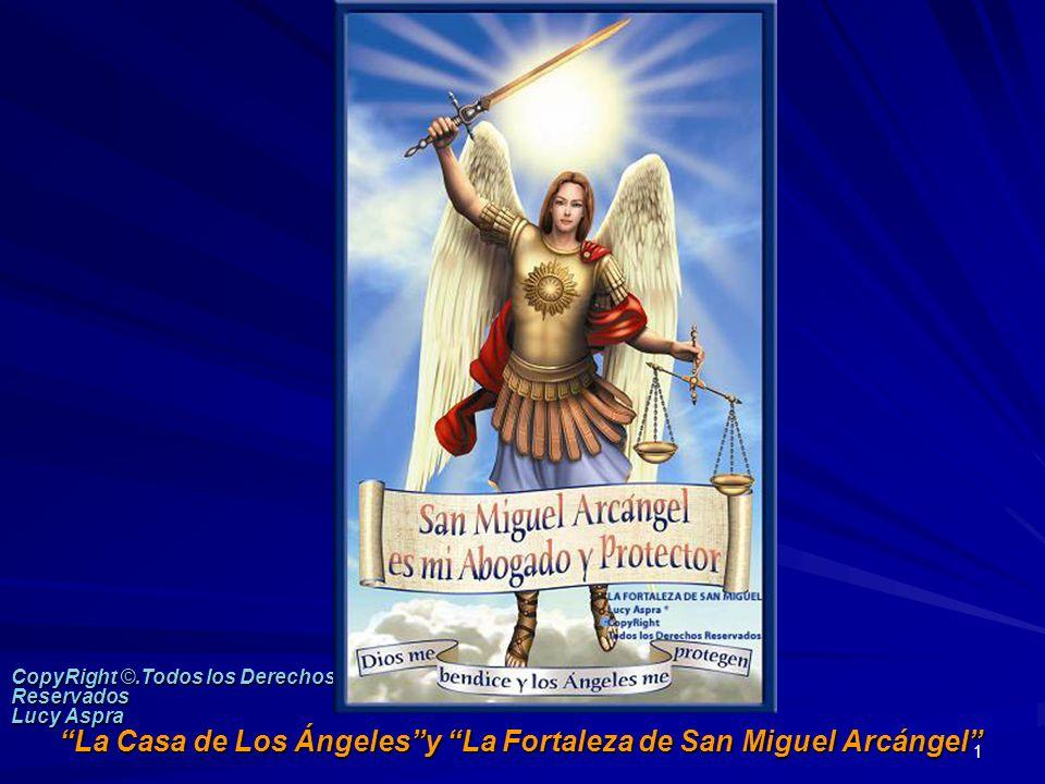 1 La Casa de Los Ángelesy La Fortaleza de San Miguel Arcángel CopyRight ©.Todos los Derechos Reservados Lucy Aspra