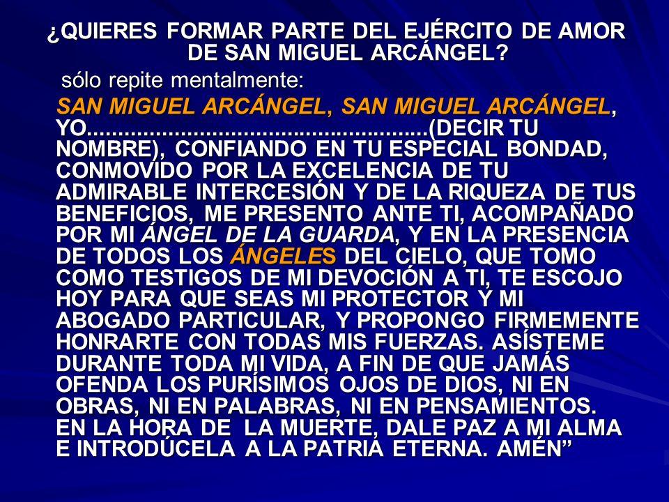 ¿QUIERES FORMAR PARTE DEL EJÉRCITO DE AMOR DE SAN MIGUEL ARCÁNGEL? sólo repite mentalmente: sólo repite mentalmente: SAN MIGUEL ARCÁNGEL, SAN MIGUEL A