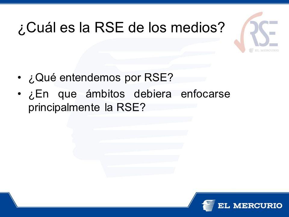 ¿Qué entendemos por RSE? ¿En que ámbitos debiera enfocarse principalmente la RSE? ¿Cuál es la RSE de los medios?