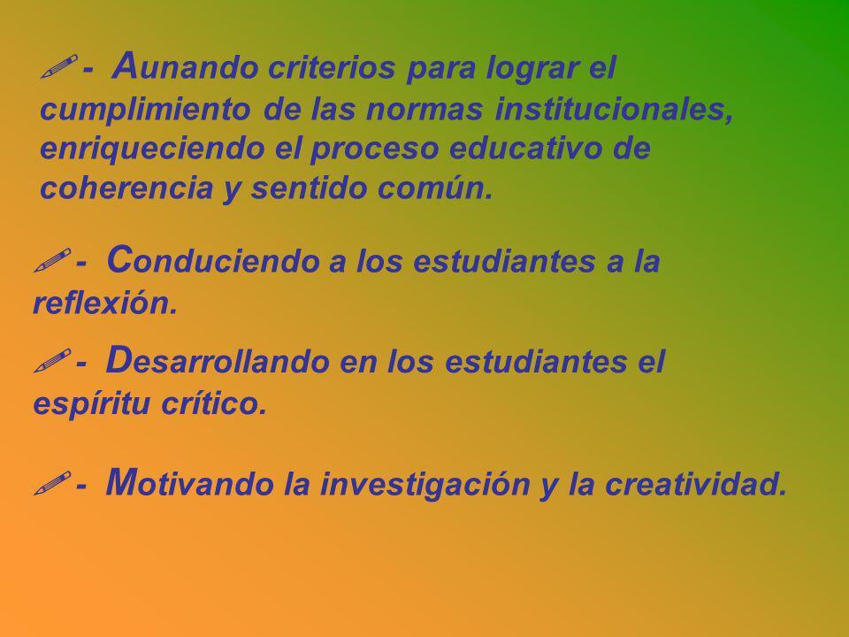 - A unando criterios para lograr el cumplimiento de las normas institucionales, enriqueciendo el proceso educativo de coherencia y sentido común.
