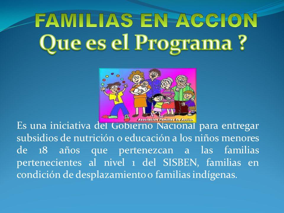 Es una iniciativa del Gobierno Nacional para entregar subsidios de nutrición o educación a los niños menores de 18 años que pertenezcan a las familias pertenecientes al nivel 1 del SISBEN, familias en condición de desplazamiento o familias indígenas.