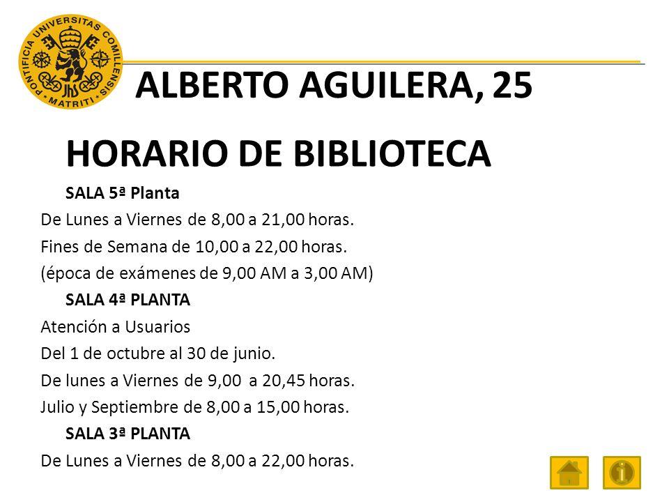 ALBERTO AGUILERA, 25 HORARIO DE BIBLIOTECA SALA 5ª Planta De Lunes a Viernes de 8,00 a 21,00 horas.