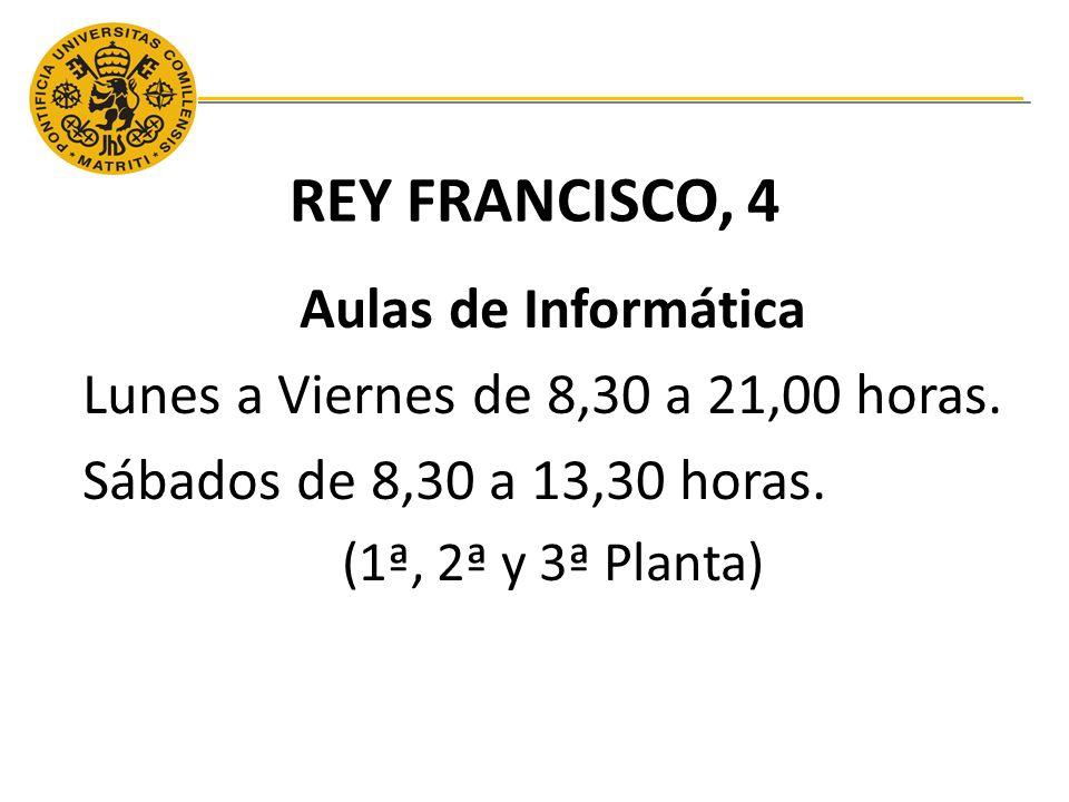 REY FRANCISCO, 4 Aulas de Informática Lunes a Viernes de 8,30 a 21,00 horas.