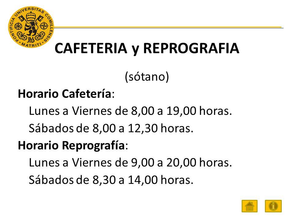 CAFETERIA y REPROGRAFIA (sótano) Horario Cafetería: Lunes a Viernes de 8,00 a 19,00 horas.