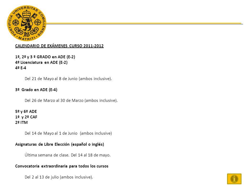 CALENDARIO DE EXÁMENES CURSO 2011-2012 1º, 2º y 3 º GRADO en ADE (E-2) 4º Licenciatura en ADE (E-2) 4º E-4 Del 21 de Mayo al 8 de Junio (ambos inclusive).