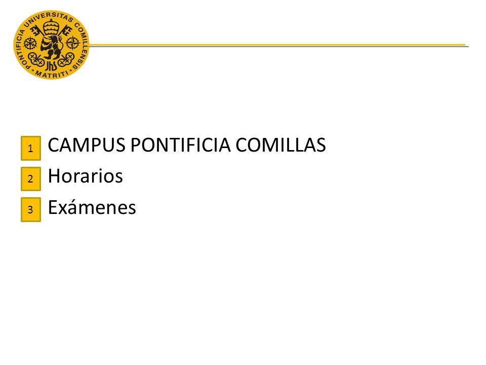 CAMPUS PONTIFICIA COMILLAS Horarios Exámenes 1 2 3