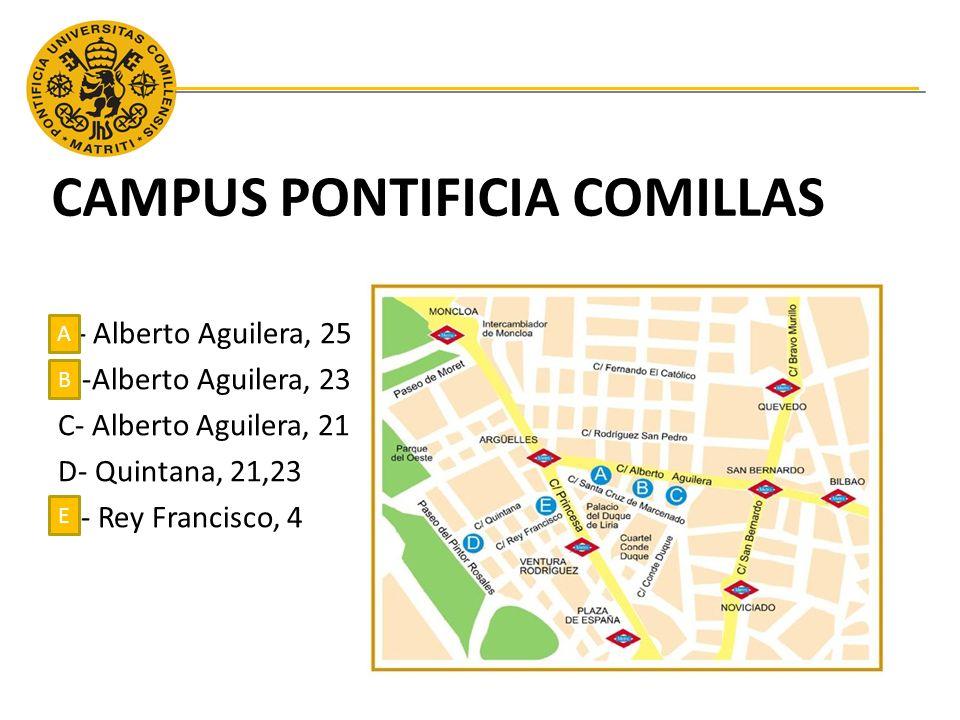 A- Alberto Aguilera, 25 B -Alberto Aguilera, 23 C- Alberto Aguilera, 21 D- Quintana, 21,23 E - Rey Francisco, 4 B CAMPUS PONTIFICIA COMILLAS A E