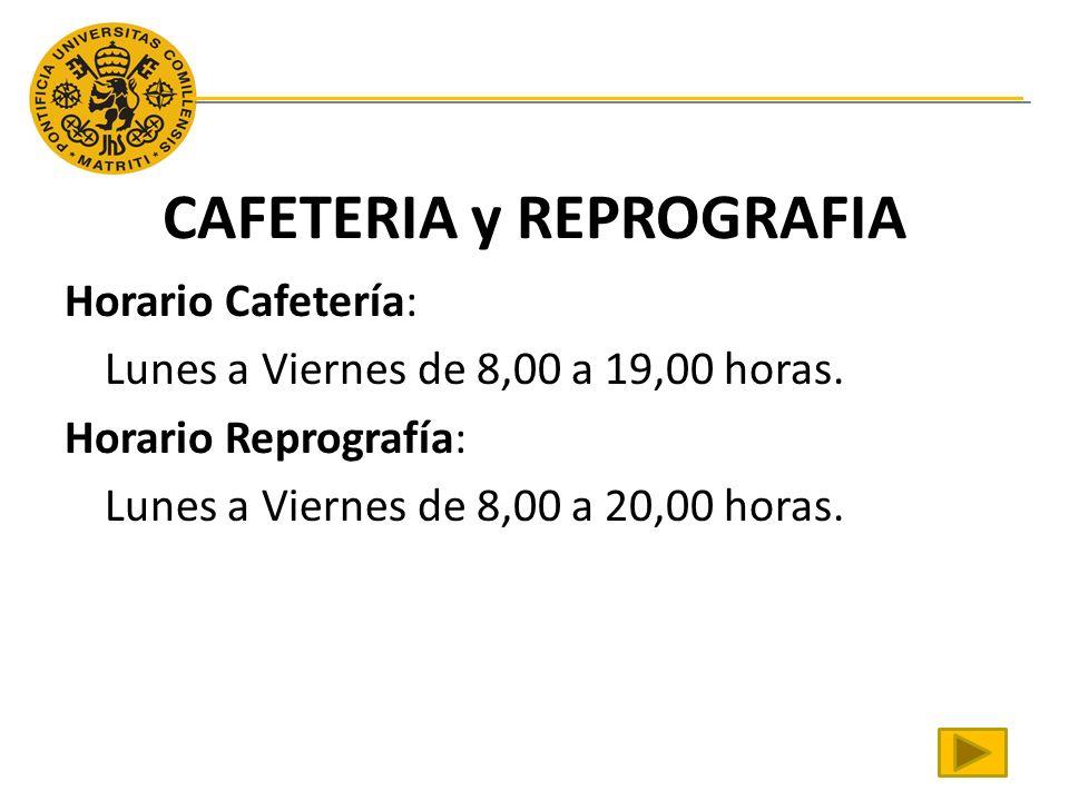 CAFETERIA y REPROGRAFIA Horario Cafetería: Lunes a Viernes de 8,00 a 19,00 horas.