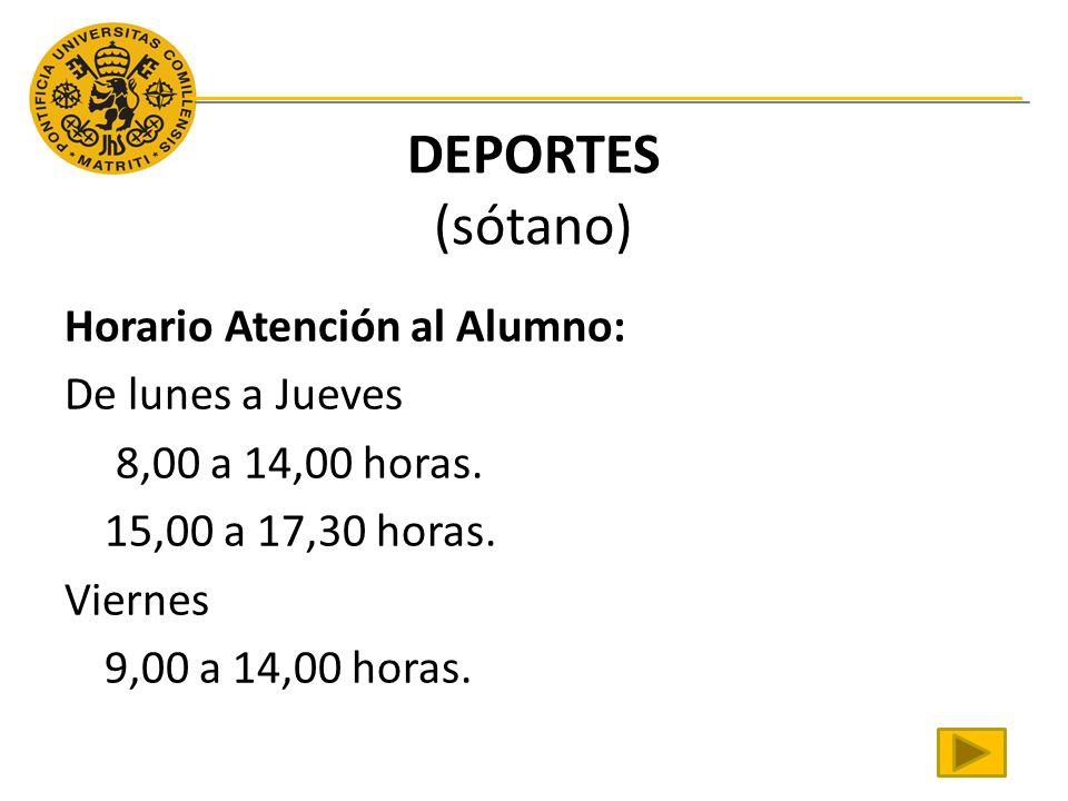 DEPORTES (sótano) Horario Atención al Alumno: De lunes a Jueves 8,00 a 14,00 horas.
