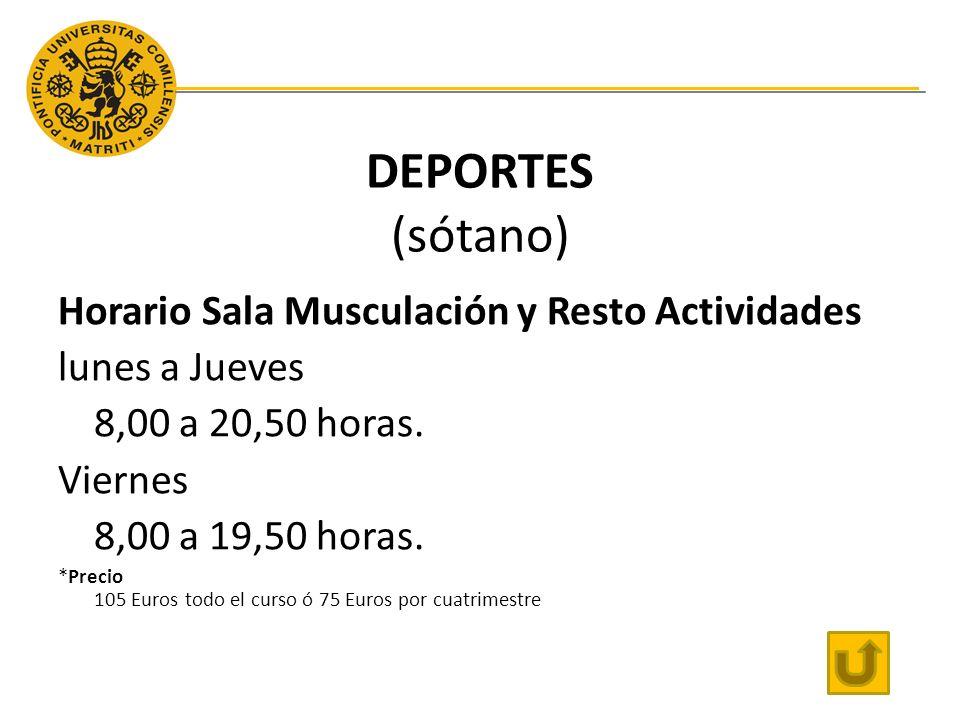 DEPORTES (sótano) Horario Sala Musculación y Resto Actividades lunes a Jueves 8,00 a 20,50 horas.