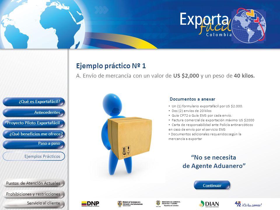 Prohibiciones y restricciones Servicio al cliente Un (1) formulario exportafácil por cada US $2.000 Cinco (5) envíos de 20 kilos.