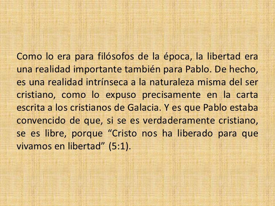 Como lo era para filósofos de la época, la libertad era una realidad importante también para Pablo. De hecho, es una realidad intrínseca a la naturale