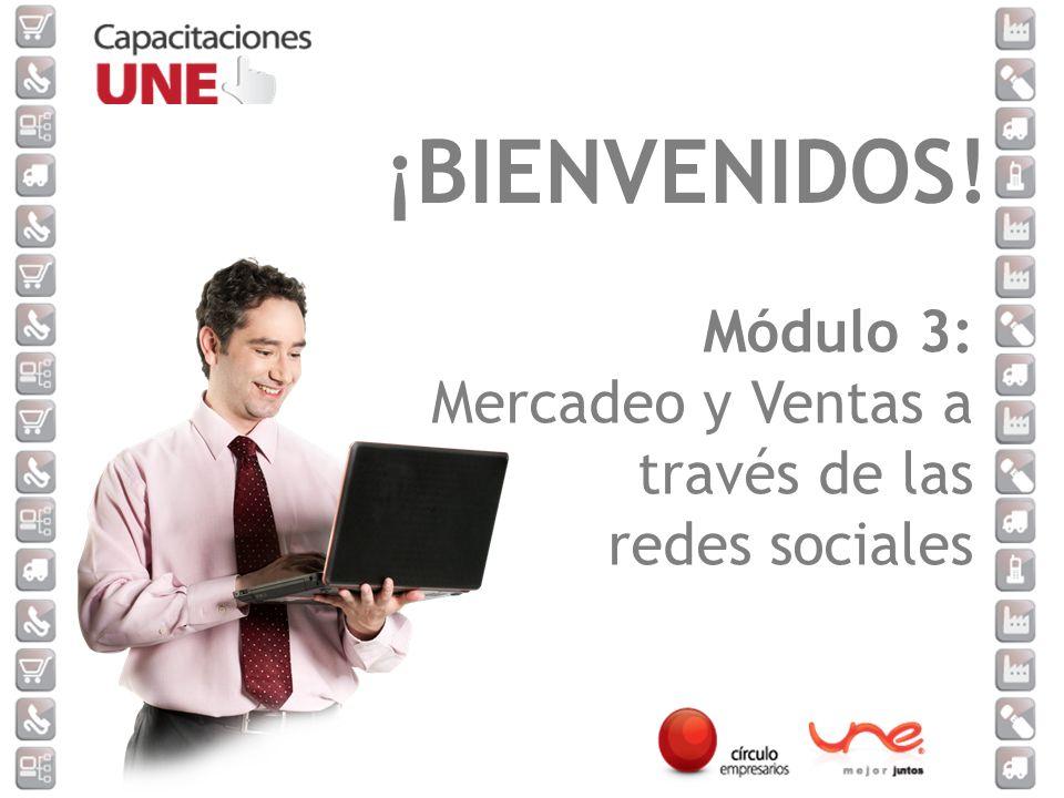 Módulo 3: Mercadeo y Ventas a través de las redes sociales ¡BIENVENIDOS!