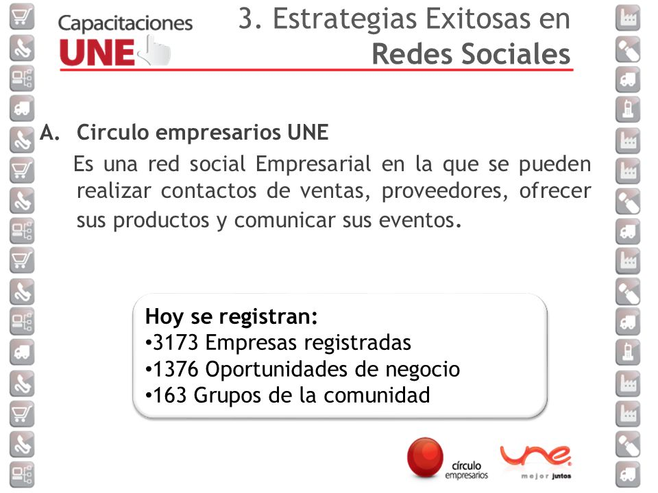 A.Circulo empresarios UNE Es una red social Empresarial en la que se pueden realizar contactos de ventas, proveedores, ofrecer sus productos y comunicar sus eventos.