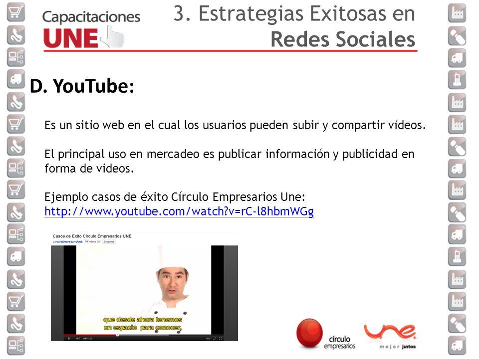 D.YouTube: Es un sitio web en el cual los usuarios pueden subir y compartir vídeos.