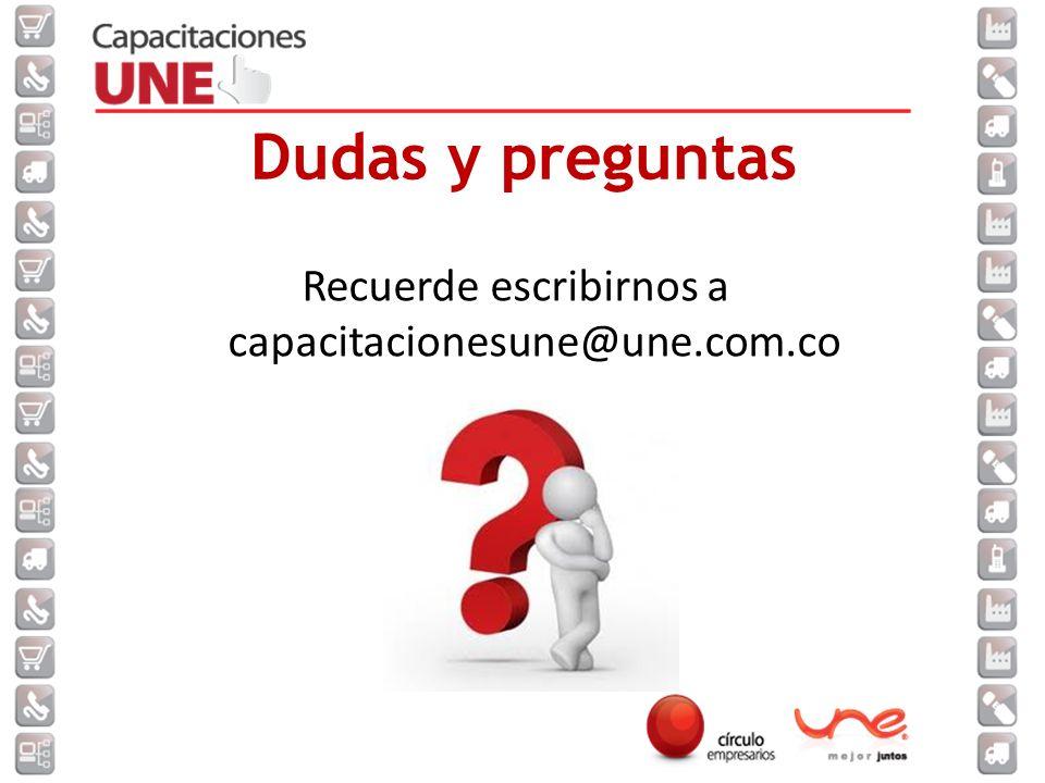 Recuerde escribirnos a capacitacionesune@une.com.co Dudas y preguntas