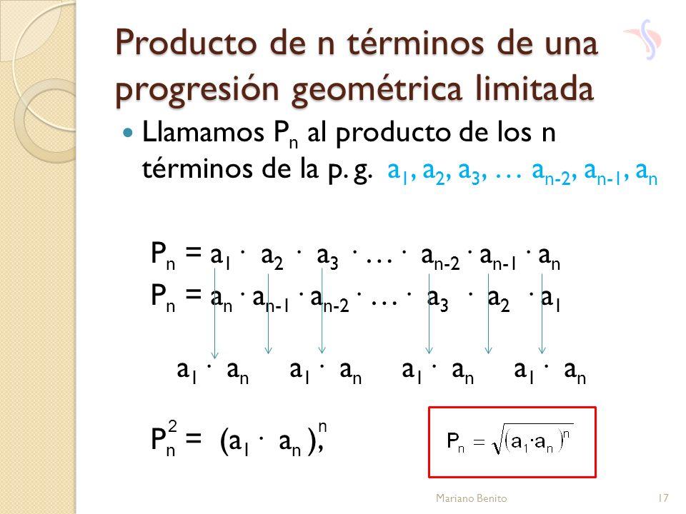 Producto de n términos de una progresión geométrica limitada Llamamos P n al producto de los n términos de la p. g. a 1, a 2, a 3, … a n-2, a n-1, a n