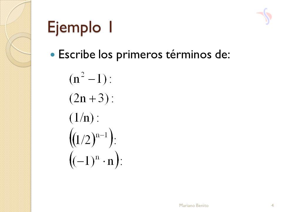 Ejemplo 1 Escribe los primeros términos de: Mariano Benito4