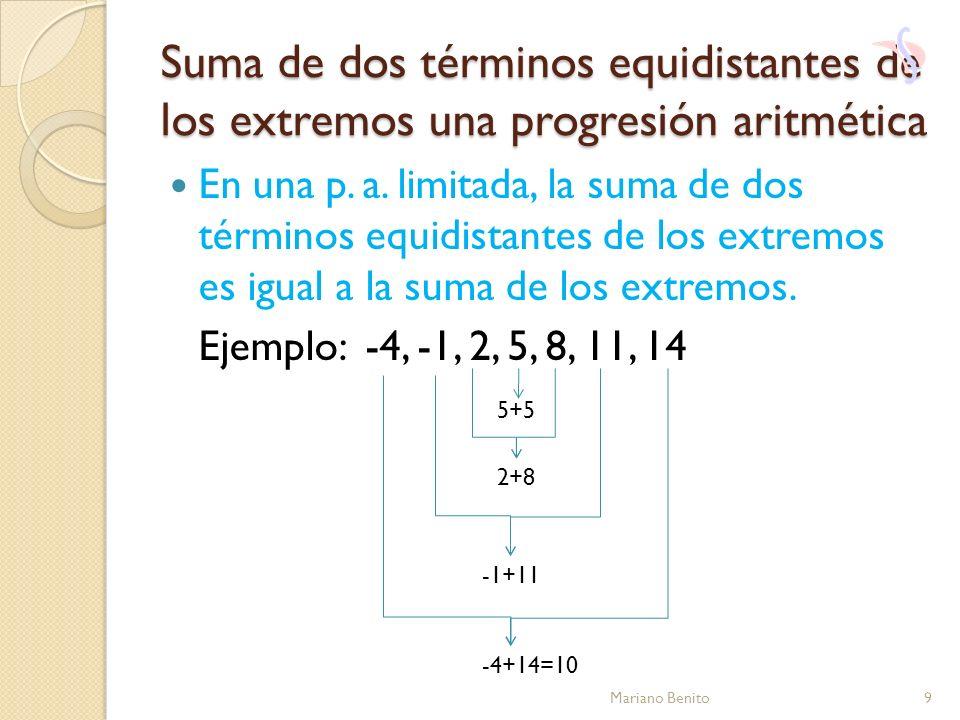 Suma de dos términos equidistantes de los extremos una progresión aritmética En una p. a. limitada, la suma de dos términos equidistantes de los extre
