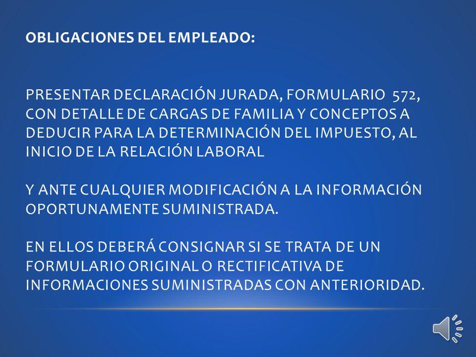 A PRINCIPIO DE AÑO DEBERÁN COMPLETAR Y ENTREGAR AL EMPLEADOR EL FORMULARIO 572 (O DISPONIBLE EN EL SITIO DE LA AFIP), DONDE DEBERÁN CONSIGNAR LAS DEDUCCIONES PERSONALES Y OTRAS ESPECÍFICAS DE LA CUARTA CATEGORÍA El empleador deberá entregar el formulario 572
