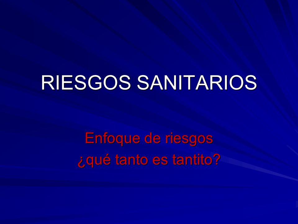 RIESGOS SANITARIOS Enfoque de riesgos ¿qué tanto es tantito?