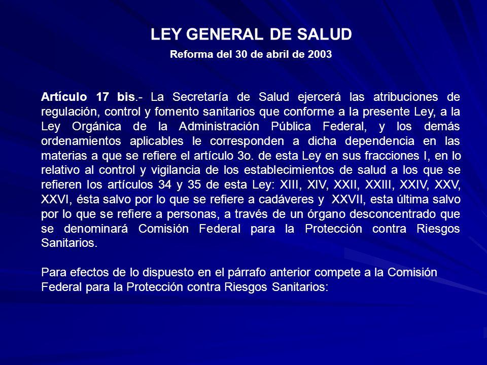Artículo 17 bis.- La Secretaría de Salud ejercerá las atribuciones de regulación, control y fomento sanitarios que conforme a la presente Ley, a la Le