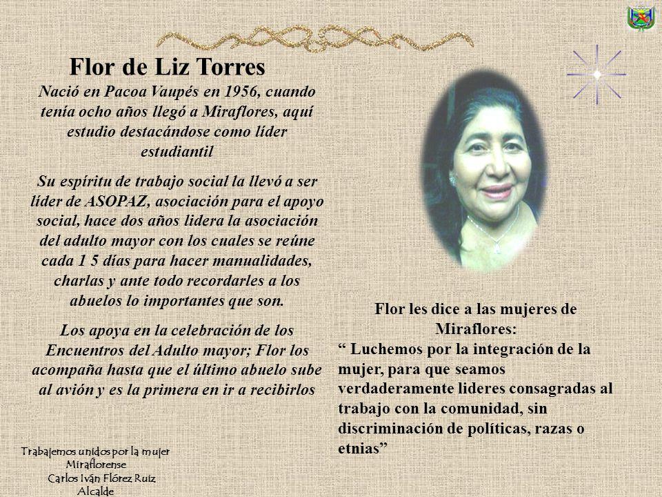 Trabajemos unidos por la mujer Miraflorense Carlos Iván Flórez Ruiz Alcalde Nunca son tan fuertes las mujeres como cuando se arman de la propia debili