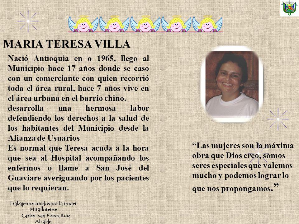 Nació Antioquia en o 1965, llego al Municipio hace 17 años donde se caso con un comerciante con quien recorrió toda el área rural, hace 7 años vive en el área urbana en el barrio chino.