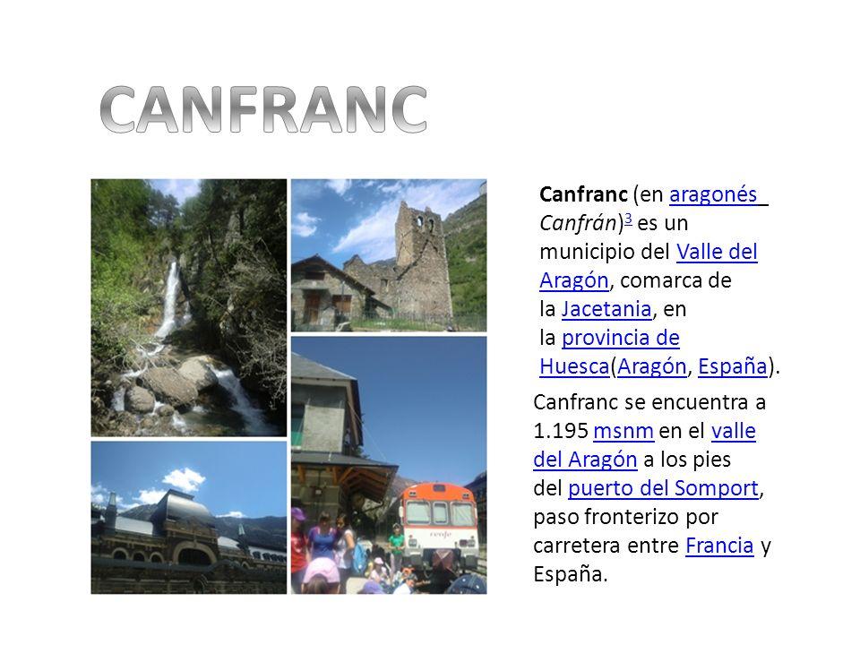 Canfranc (en aragonés Canfrán) 3 es un municipio del Valle del Aragón, comarca de la Jacetania, en la provincia de Huesca(Aragón, España).aragonés 3Va