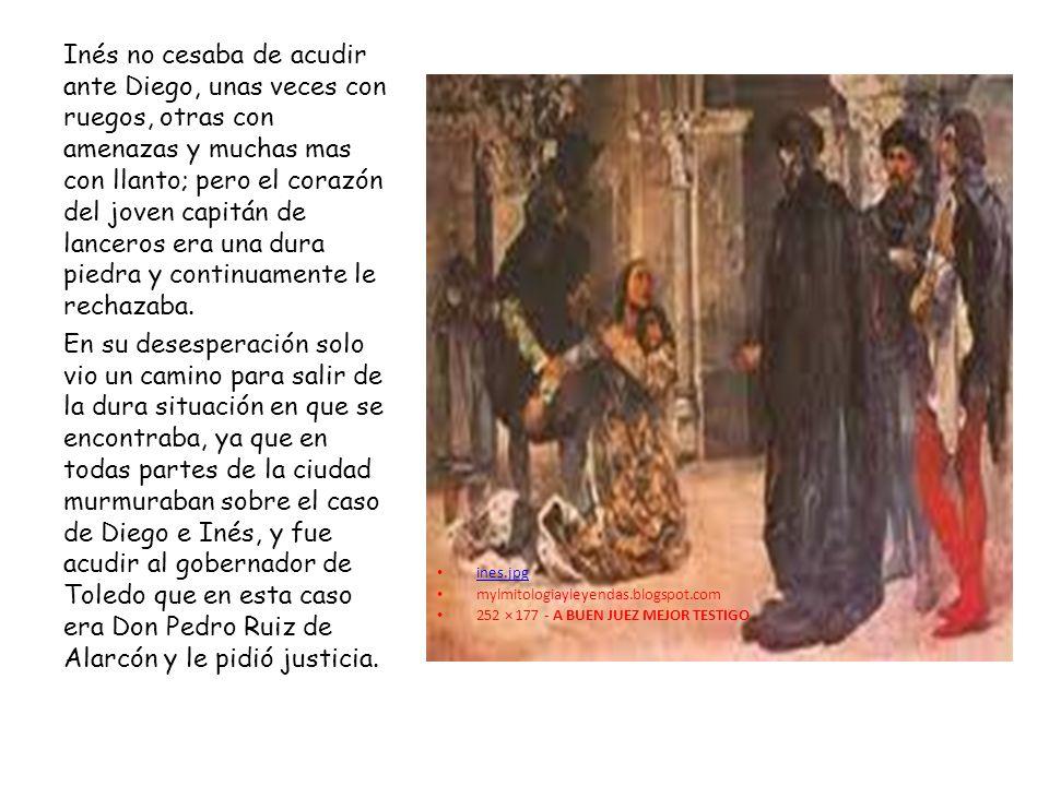 ines.jpg mylmitologiayleyendas.blogspot.com 252 × 177 - A BUEN JUEZ MEJOR TESTIGO Inés no cesaba de acudir ante Diego, unas veces con ruegos, otras co