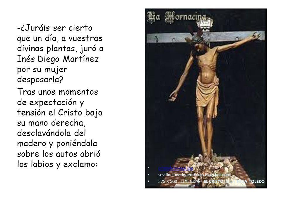 cristodelavega.jpg sevillaciudaddeembrujo.blogspot.com 375 × 500 - LEYENDAS : EL CRISTO DE LA VEGA-TOLEDO -¿Juráis ser cierto que un día, a vuestras divinas plantas, juró a Inés Diego Martínez por su mujer desposarla.