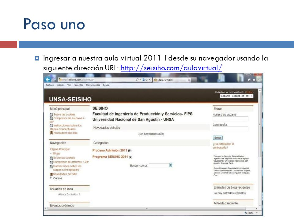 Paso uno Ingresar a nuestra aula virtual 2011-I desde su navegador usando la siguiente dirección URL: http://seisiho.com/aulavirtual/http://seisiho.com/aulavirtual/