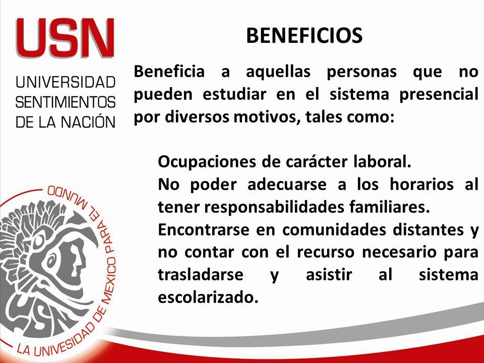 BENEFICIOS Beneficia a aquellas personas que no pueden estudiar en el sistema presencial por diversos motivos, tales como: Ocupaciones de carácter lab