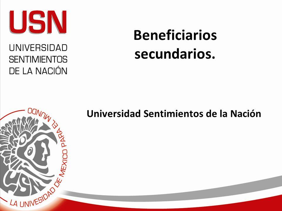 Beneficiarios secundarios. Universidad Sentimientos de la Nación