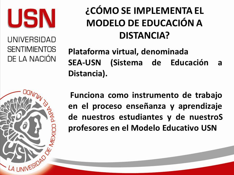 ¿CÓMO SE IMPLEMENTA EL MODELO DE EDUCACIÓN A DISTANCIA? Plataforma virtual, denominada SEA-USN (Sistema de Educación a Distancia). Funciona como instr