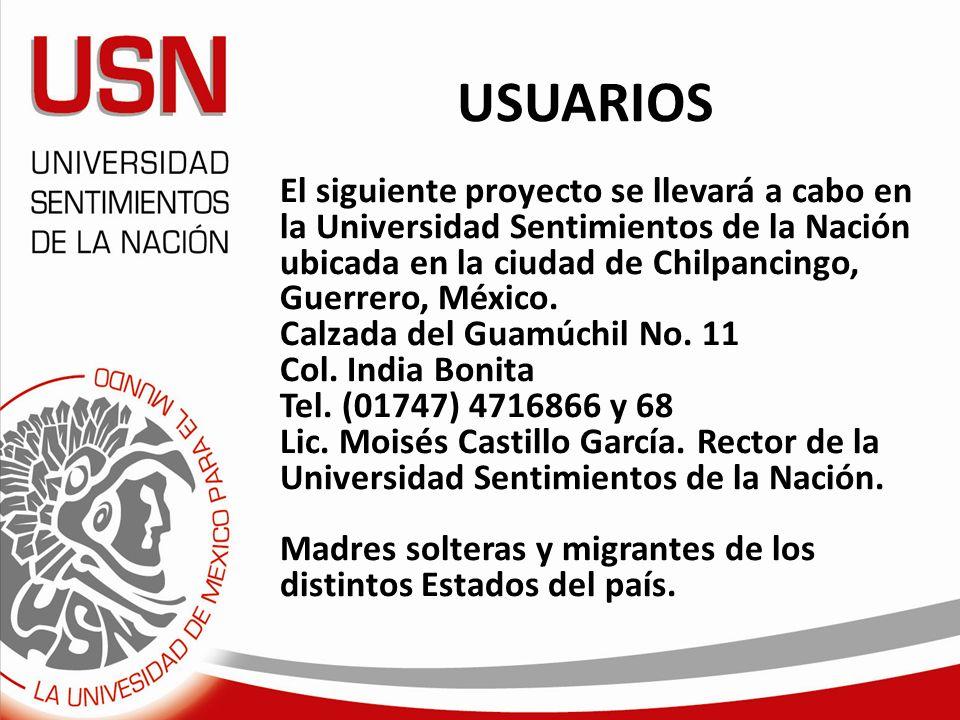 USUARIOS El siguiente proyecto se llevará a cabo en la Universidad Sentimientos de la Nación ubicada en la ciudad de Chilpancingo, Guerrero, México. C