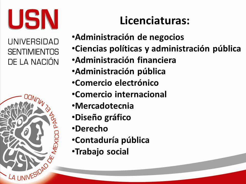 Licenciaturas: Administración de negocios Ciencias políticas y administración pública Administración financiera Administración pública Comercio electr