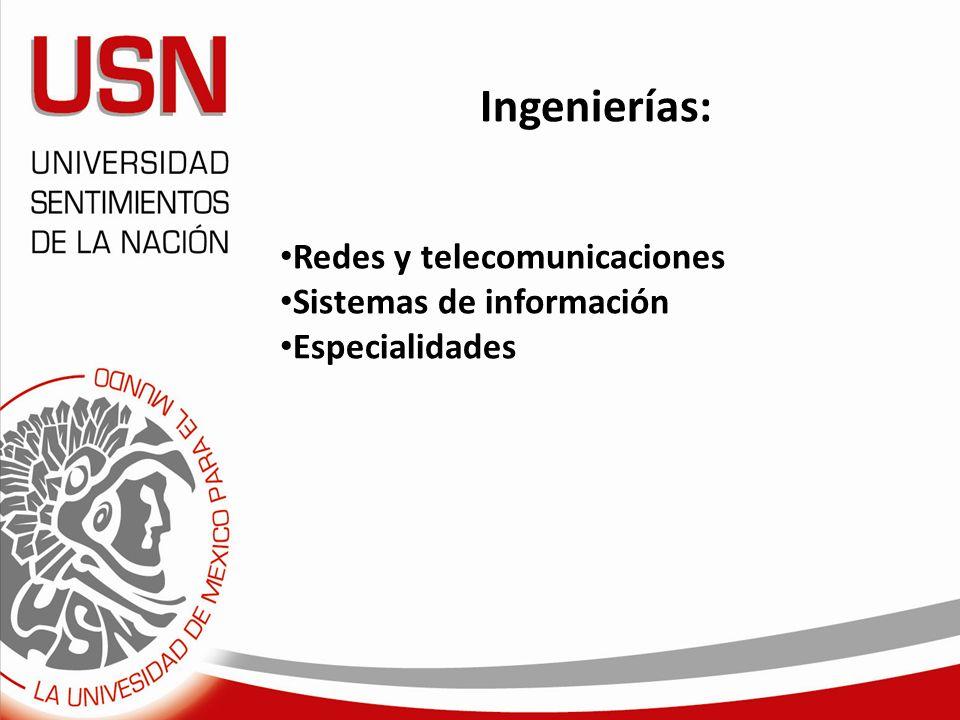 Ingenierías: Redes y telecomunicaciones Sistemas de información Especialidades
