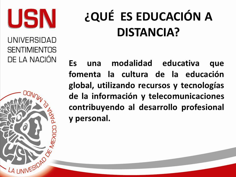 ¿QUÉ ES EDUCACIÓN A DISTANCIA? Es una modalidad educativa que fomenta la cultura de la educación global, utilizando recursos y tecnologías de la infor