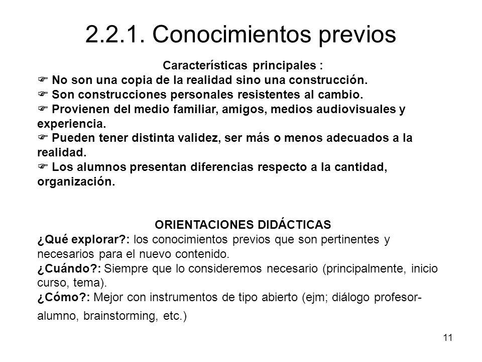 11 2.2.1. Conocimientos previos Características principales : No son una copia de la realidad sino una construcción. Son construcciones personales res