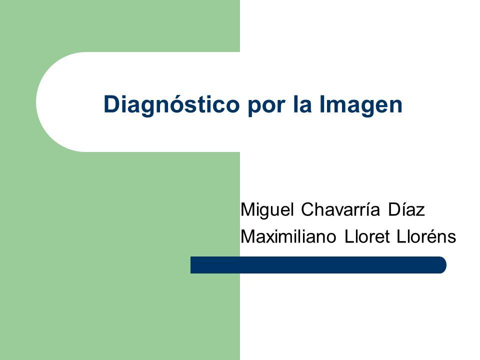 Diagnóstico por la Imagen Miguel Chavarría Díaz Maximiliano Lloret Lloréns
