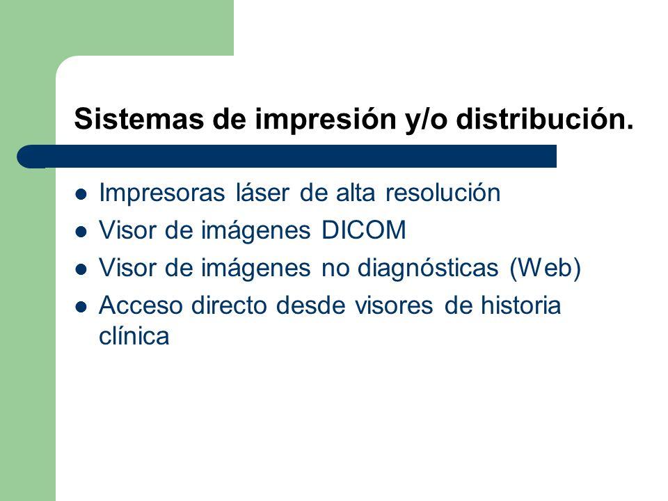 Sistemas de impresión y/o distribución. Impresoras láser de alta resolución Visor de imágenes DICOM Visor de imágenes no diagnósticas (Web) Acceso dir