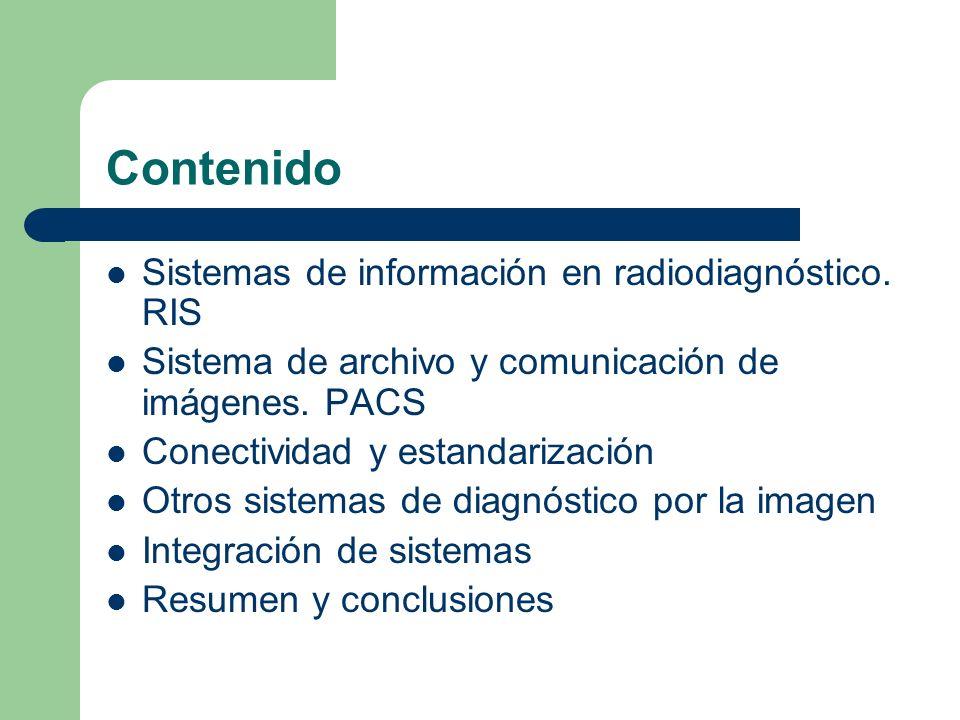 Contenido Sistemas de información en radiodiagnóstico. RIS Sistema de archivo y comunicación de imágenes. PACS Conectividad y estandarización Otros si