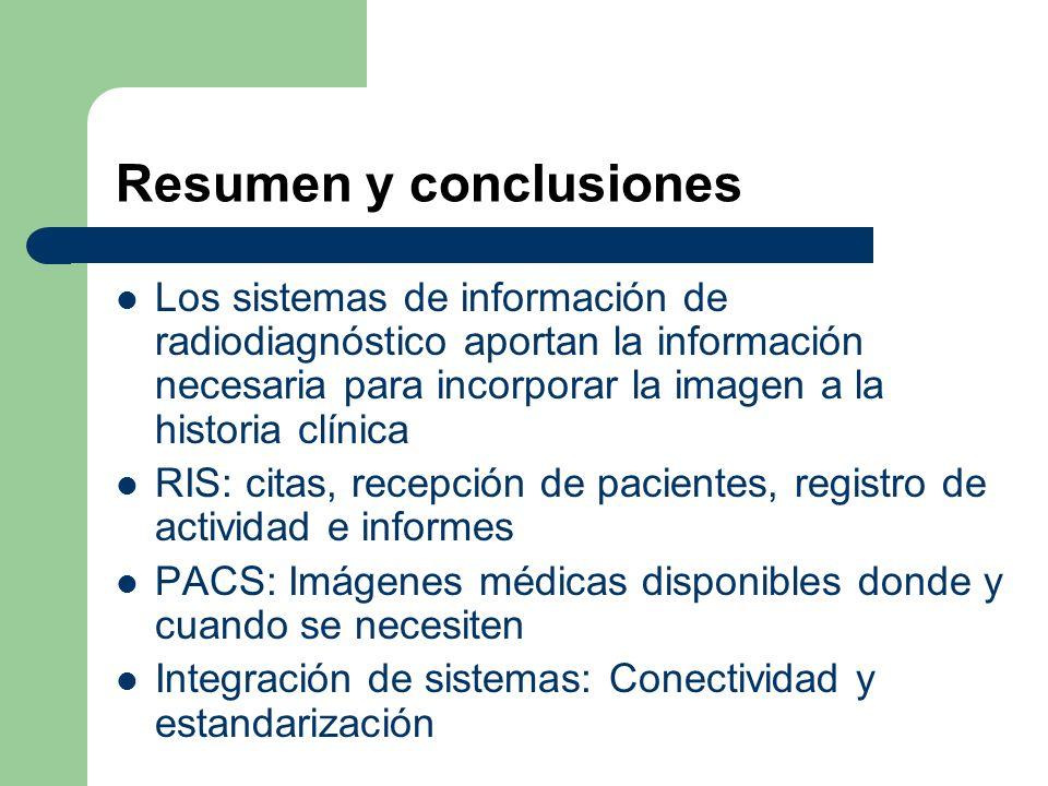 Resumen y conclusiones Los sistemas de información de radiodiagnóstico aportan la información necesaria para incorporar la imagen a la historia clínic