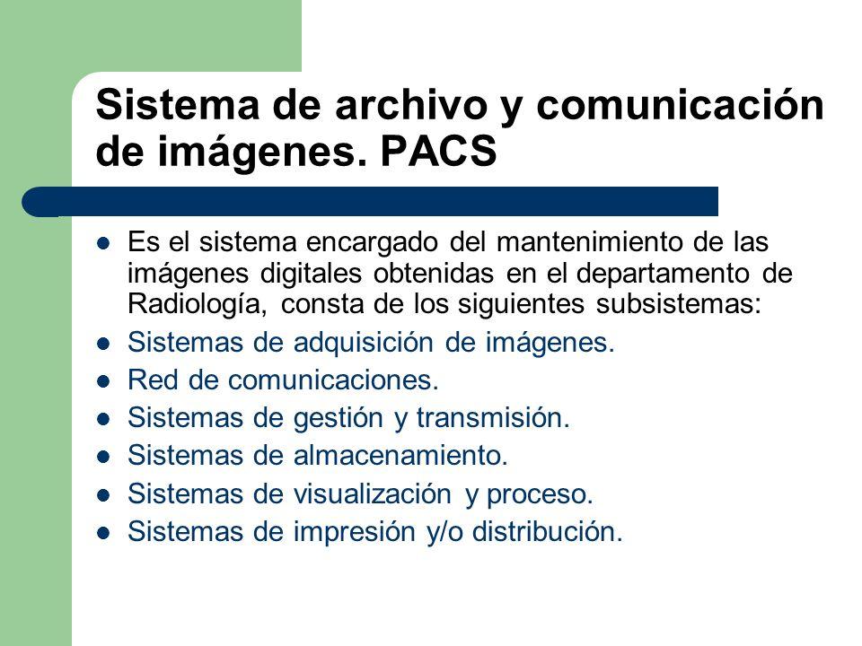 Sistema de archivo y comunicación de imágenes. PACS Es el sistema encargado del mantenimiento de las imágenes digitales obtenidas en el departamento d